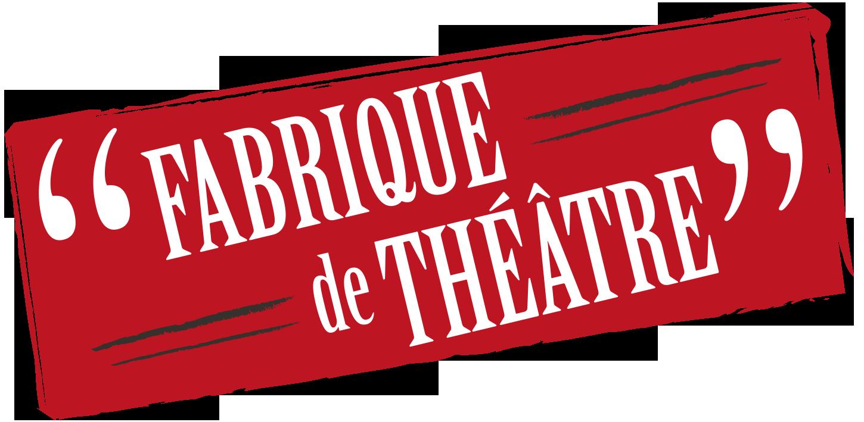 """""""Fabrique de Théâtre"""""""
